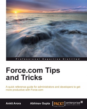 Force.com Tips and Tricks by Abhinav Gupta from Packt Publishing in Engineering & IT category