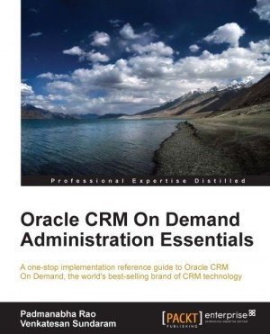 Oracle CRM On Demand Administration Essentials by Venkatesan Sundaram from Packt Publishing in Engineering & IT category