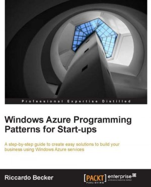 Windows Azure programming patterns for Start-ups by Riccardo Becker from Packt Publishing in Engineering & IT category