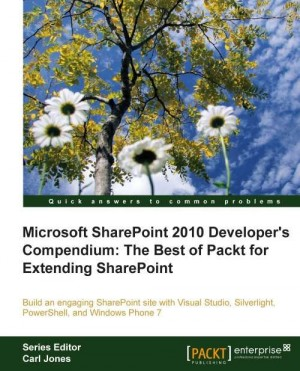 Microsoft SharePoint 2010 Developers Compendium: The Best of Packt for Extending SharePoint by Gaston C.   Hillar from Packt Publishing in Engineering & IT category