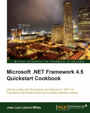 Microsoft .NET Framework 4.5 Quickstart Cookbook by Jose Luis LatorreMillas from Packt Publishing in Engineering & IT category