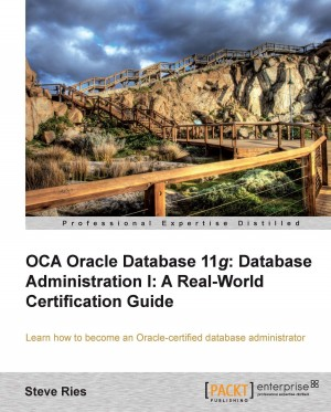 OCA Oracle Database 11g Database Administration I: A Real-World Certification Guide