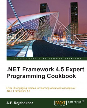 .Net Framework 4.5 Expert Programming Cookbook by A.P. Rajshekhar from Packt Publishing in Engineering & IT category