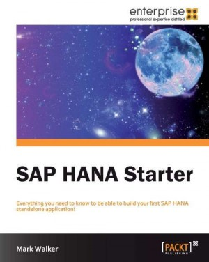 SAP HANA Starter by Mark Walker from Packt Publishing in Engineering & IT category