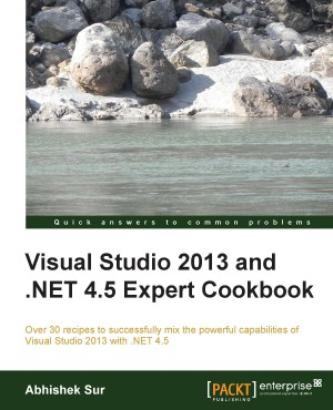 Visual Studio 2013 and .NET 4.5 Expert Cookbook by Abhishek Sur from Packt Publishing in Engineering & IT category