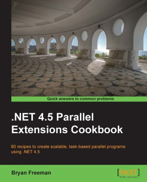 .NET 4.5 Parallel Extensions Cookbook by Bryan Freeman from Packt Publishing in Engineering & IT category