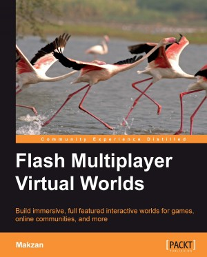 Flash Multiplayer Virtual Worlds by Makzan from Packt Publishing in Engineering & IT category