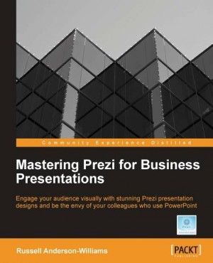 Mastering Prezi for Business Presentations by Russell Anderson-Williams from Packt Publishing in Engineering & IT category