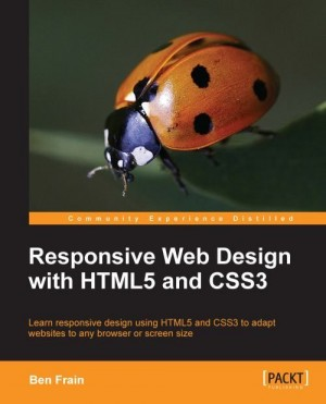 Responsive Web Design with HTML5 and CSS3 by Ben Frain from Packt Publishing in Engineering & IT category