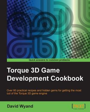 Torque 3D Game Development Cookbook