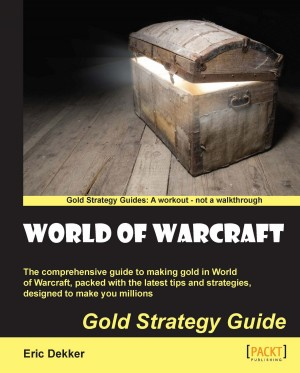 World of Warcraft Gold Strategy Guide by Eric Dekker from Packt Publishing in Engineering & IT category
