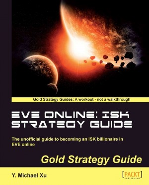 EVE Online: ISK Strategy Guide by Y. Michael Xu from Packt Publishing in General Novel category