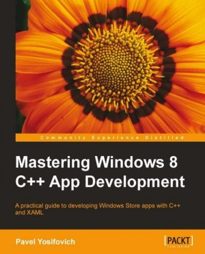 Mastering Windows 8 C++ App Development by Pavel Yosifovich from Packt Publishing in Engineering & IT category