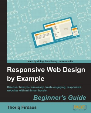 Responsive Web Design by Example : Beginners Guide by Thoriq Firdaus from Packt Publishing in Engineering & IT category