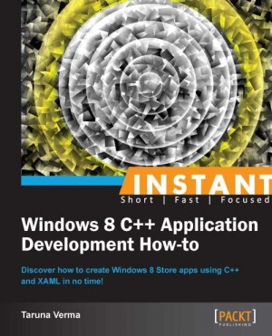 Instant Windows 8 C++ Application Development How-to by Taruna Verma from  in  category