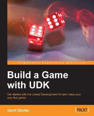 Build a Game with UDK by Geoff Sholler from Packt Publishing in Engineering & IT category
