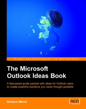 The Microsoft Outlook Ideas Book by Barbara March from Packt Publishing in Engineering & IT category