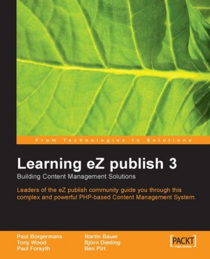 Learning eZ publish 3 : Building content management solutions by Martin  Bauer from Packt Publishing in Engineering & IT category