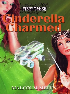 Fiery Tales – Cinderella Charmed by Malcolm Meijin from Pelangi ePublishing Sdn. Bhd. in General Novel category