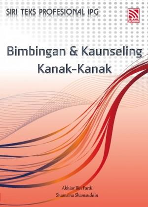 BIMBINGAN DAN KAUNSELING KANAK-KANAK by Akhiar Bin Pardi, Shamsina Shamsuddin from Pelangi ePublishing Sdn. Bhd. in General Academics category