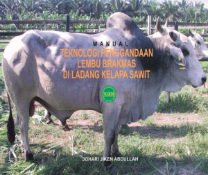 MANUAL TEKNOLOGI PENGGANDAAN LEMBU BRAKMAS DI LADANG KELAPA SAWIT by Johari Jiken Abdullah from PENERBIT MARDI in General Academics category