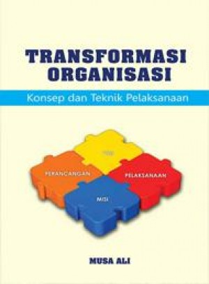 Transformasi Organisasi Konsep dan Teknik Pelaksanaan by Musa Ali from PENERBIT UNIVERSITI SAINS MALAYSIA in General Academics category