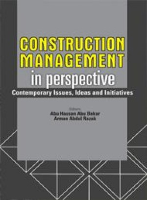 Construction Management in Perspective Contemporary Issues, Ideas and Initiatives by Editor: Abu Hassan Abu Bakar & Arman Abdul Razak from PENERBIT UNIVERSITI SAINS MALAYSIA in General Academics category