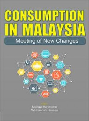 Consumption In Malaysia Meeting of New Changes by Editors: Malliga Marimuthu & Siti Hasnah Hassan from PENERBIT UNIVERSITI SAINS MALAYSIA in General Academics category