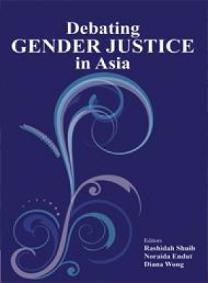Debating Gender Justice in Asia by Editors: Rashidah Shuib, Noraida Endut, Diana Wong from PENERBIT UNIVERSITI SAINS MALAYSIA in General Academics category