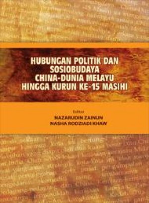 Hubungan Politik dan Sosiobudaya China-Dunia Melayu Hingga Kurun ke-15 Masihi by Editor: Nazaruddin Zainun, Nasha Rodziadi Khaw from PENERBIT UNIVERSITI SAINS MALAYSIA in History category