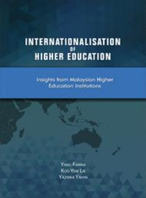 Internationalisation of Higher Education Insights from Malaysian Higher Education Institutions by Yang Farina, Koo Yiew Lie, Yazrina Yahya from PENERBIT UNIVERSITI SAINS MALAYSIA in History category