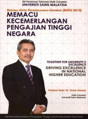 Memacu Kecemerlangan Pengajian Tinggi Negara; Together For Excellence Of The University (Buku) 2015: Driving Excellence In National Higher Education by Omar Osman from PENERBIT UNIVERSITI SAINS MALAYSIA in Business & Management category
