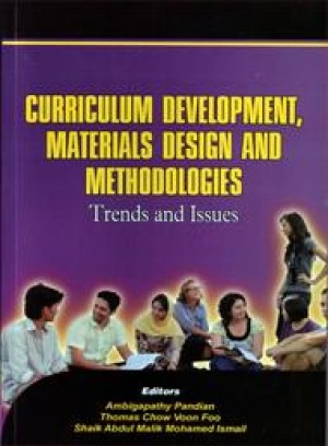 Curriculum Development, Materials Design and Methodologies: Trends and Issues by Editor: Ambigapathy Pandian, Thomas Chow Voon Foo, Shaik Abdul Malik Mohamed Ismail from PENERBIT UNIVERSITI SAINS MALAYSIA in General Academics category