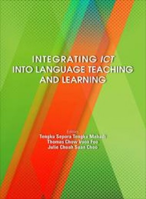 Integrating Information and Communication Technology Into Language Teaching and Learning by Editors: Tengku Sepora Tengku Mahadi, Thomas Chow Voon Foo, Julie Chuah Suan Choo from PENERBIT UNIVERSITI SAINS MALAYSIA in Language & Dictionary category