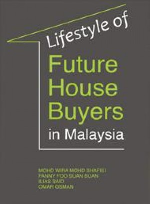 Lifestyle of Future House Buyers in Malaysia by Mohd Wira Mohd Shafiei, Fanny Foo Suan Suan, Ilias Said, Omar Osman from  in  category