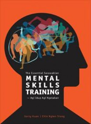 The Essential Sarawakian Mental Skills Training: Agi Idup Agi Ngelaban (Penerbit USM)