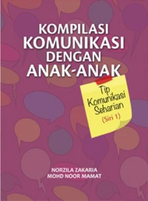 Komplikasi Komunikasi dengan Anak-Anak: Tip Komunikasi Seharian (Siri 1) by Norzila Zakaria & Mohd Noor Mamat from  in  category
