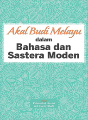 Akal Budi Melayu dalam Bahasa dan Sastera Moden by Editor: Rahimah A. Hamid & A.S Hardy Shafii from PENERBIT UNIVERSITI SAINS MALAYSIA in Language & Dictionary category
