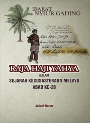 Ibarat Nyiur Gading: Raja Haji Yahya dalam Sejarah Kesusasteraan Melayu Abad Ke-20