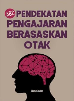 ABC Pendekatan Pengajaran Berasaskan Otak by Salmiza Saleh from PENERBIT UNIVERSITI SAINS MALAYSIA in Science category