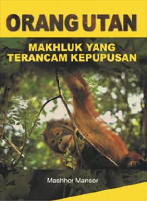 Orang Utan: Makhluk yang Terancam Kepupusan