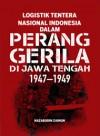 Logistik Tentera Nasional Indonesia dalam Perang Gerila di Jawa Tengah (1947–1949)