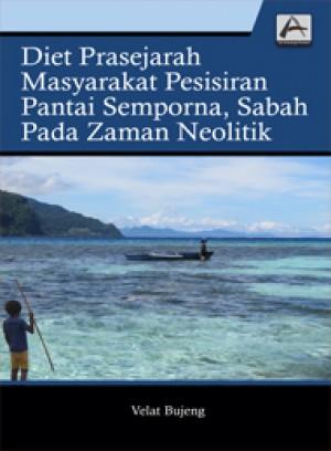 Diet Prasejarah Masyarakat Pesisiran Pantai Semporna, Sabah pada Zaman Neolitik by Velat Bujeng from PENERBIT UNIVERSITI SAINS MALAYSIA in Science category