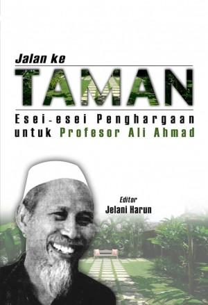 Jalan ke Taman: Esei-esei Penghargaan untuk Profesor Ali Ahmad by Jelani Harun from PENERBIT UNIVERSITI SAINS MALAYSIA in General Academics category