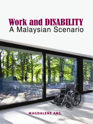 Work and Disability: A Malaysian Scenario by Magdalene Ang Chooi Hwa from PENERBIT UNIVERSITI SAINS MALAYSIA in General Academics category