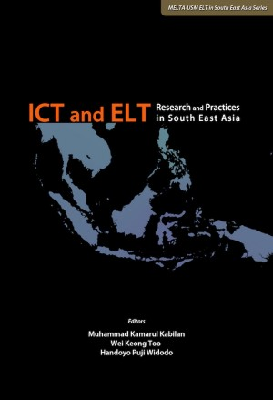 ICT and ELT: Research and Practices in South East Asia by Editor: Muhammad  Kamarul Kabilan, Wei Keong Too, Handoyo Puji Widodo from PENERBIT UNIVERSITI SAINS MALAYSIA in General Academics category