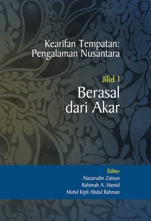 Kearifan Tempatan: Pengalaman Nusantara: Jilid 1 – Berasal dari Akar by Nazarudin Zainun, Rahimah A. Hamid & Mohd Kipli Abdul Rahman from PENERBIT UNIVERSITI SAINS MALAYSIA in General Academics category