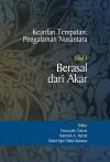 Kearifan Tempatan: Pengalaman Nusantara: Jilid 1 – Berasal dari Akar