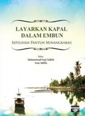 Layarkan Kapal dalam Embun: Sepilihan Pantun Minangkabau by Muhammad Haji Salleh, Ivan Adilla from PENERBIT UNIVERSITI SAINS MALAYSIA in General Academics category
