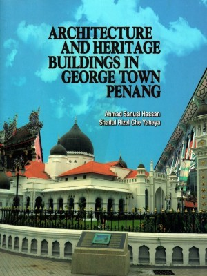 Architecture and Heritage Buildings in George Town, Penang by Ahmad Sanusi Hassan, Shaiful Rizal Che Yahaya from PENERBIT UNIVERSITI SAINS MALAYSIA in General Academics category